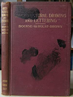 Architectural Drawing and Lettering: A Manual of Practical Instruction in the Art of Drafting and...