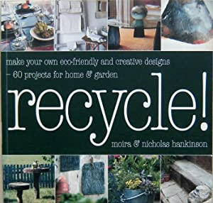 Recycle - Make Your Own Eco-friendly Creative Designs : over 60 projects for home and garden