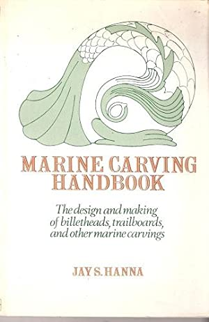 Marine Carving Handbook - the design and making of billetheads, trailboards and other marine carv...
