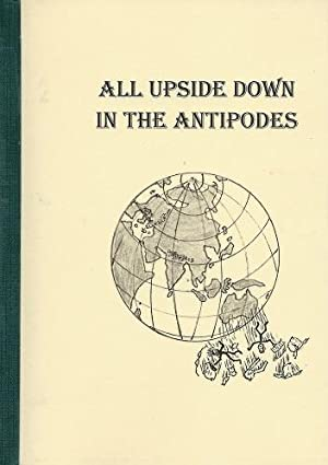 All Upside Down in the Antipodes -: being an account of two - shall we say mature - innocents abr...