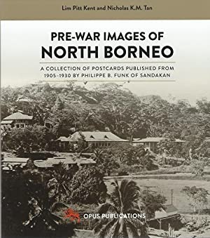Pre-War Images of North Borneo : a Collection of Postcards Published From 1905 - 1930 by Philippe...