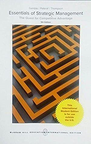Essentials of Strategic Management: The Quest for Competitive Advantage ( 5th International Edition...