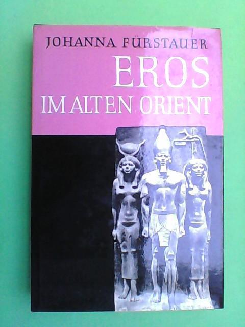 Eros im alten Orient - Eine vergleichende: Fürstauer, Johanna: