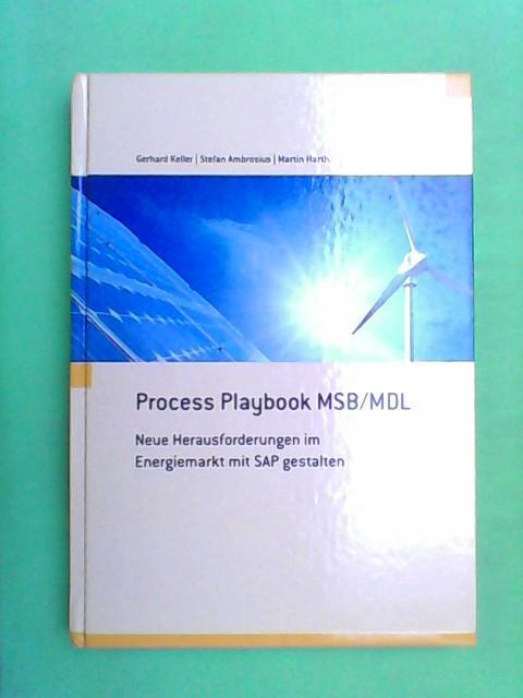 Process Playbook MSB/MDL - Neue Herausforderungen im Energiemarkt mit SAP gestalten - Keller, Gerhard, Stefan Ambrosius und Martin Harth