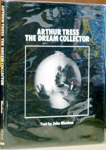 Arthur Tress The Dream Collector.: Minahan, John ; Tress, Arthur.