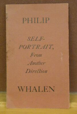 Self-Portrait, From Another Direction Philip Whalen Very Good Wrappers. Signed on the title page by Whalen. Very good copy but for small scuff on front over. Very Good.