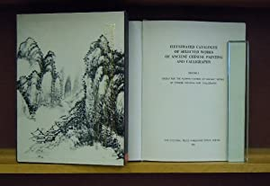 Illustrated Catalogue of Selected Works of Ancient Chinese Painting and Calligraphy, Volume I.: ...
