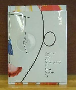 Alexander Calder and Contemporary Art : Form, Balance, Joy: Lynne Warren