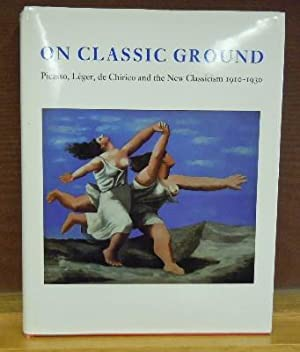 On Classical Ground : Picasso, Leger, de Chirico and the New Classicism 1910-1930: Elizabeth ...