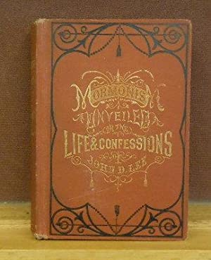 Mormonism Unveiled; or The Life and Confessions of the Late Mormon Bishop, John D. Lee: Lee, John D...