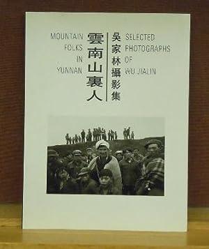 Mountain Folks of Yunnan: Selected Photographs of Wu Jialin: Wu, Jialin