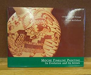 Moche Fineline Painting : Its Evolution and Its Artists: Christopher B. Donan and Donna McClelland