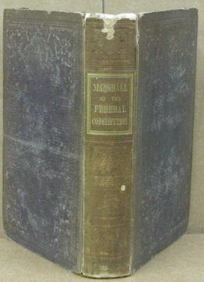 The Writings of John Marshall, Late Chief Justice of the United States, Upon the Federal ...