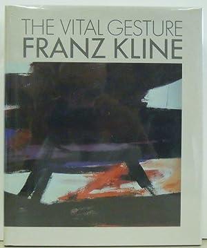 The Vital Gesture : Franz Kline: Harry F. Gauch