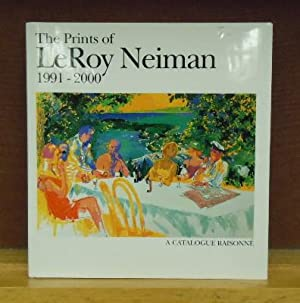 The Prints of LeRoy Neiman : A Catalogue Raisonne of Serigraphs and Etchings, 1991-2000: Richard ...