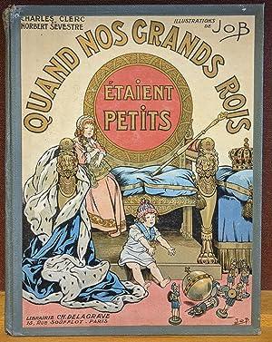 Quand nos Grands Rois etaient petits: Charles Clerc et Norbert Severstre; illustrations de Job