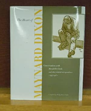 The Heart of Maynard Dixon: Conversations With Herald T Clark and Other Related Correspondence 1937...