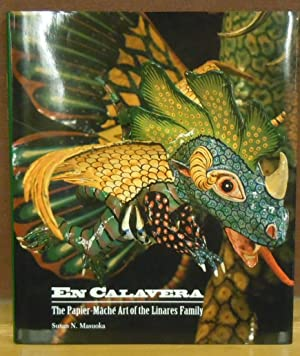 En Calavera : The Papier-Mache Art of the Linares Family: Susan N. Masuoka