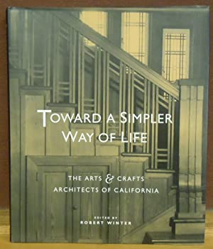 Toward a Simpler Way of Life : The Arts & Crafts Architects of California: Robert Winter, ...