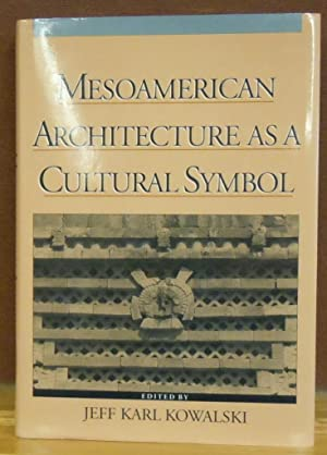 Mesoamerican Architecture as a Cultural Symbol: Jeff Karl Kowalski, editor