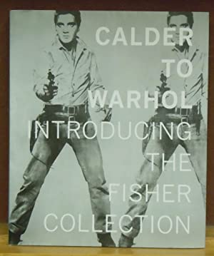 Calder to Warhol : Introducing the Fisher Collection: Gary Garrels et al.