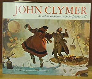 John Clymer: An Artist's Rendezvous with the Frontier West: Reed, Walt