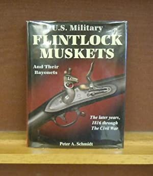 U.S. Military Flintlock Muskets and their Bayonets : The Later Years, 1816 through the Civil War: ...