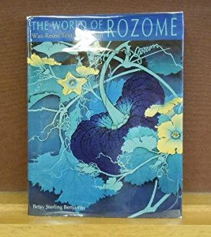 The World of Rozome : Wax-Resist Textiles of Japan: Betsy Sterling Benjamin
