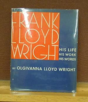 Frank Lloyd Wright: His Life, His Work, His Words