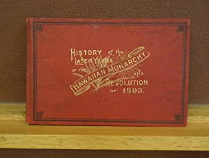 History of the Later Years of the Hawaiian Monarchy.and the Revolution of 1893: W. D. Alexander