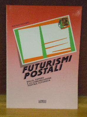 Futurismi Postali : Balla, Depero e la Comunicazione Postale Futurista: Maurizio Scudiero