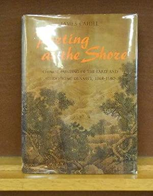 Parting at the Shore : Chinese Painting of the Early and Middle Ming Dynasty, 1368-1580: James ...