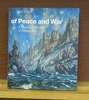 Of Peace and War : A Spanish Collection of Russian Art: John E. Bowlt