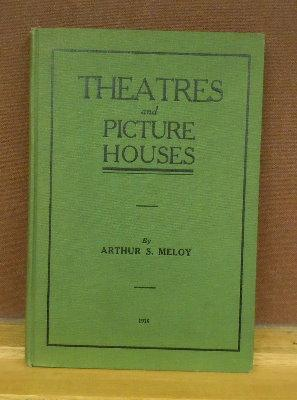 Theatres and Motion Picture Houses : A Practical Treatise on the Proper Planning and Construction ...