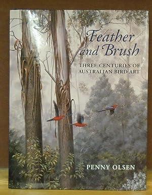 Feather and Brush : Three Centuries of Australian Bird Art: Penny Olsen