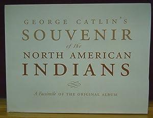 Goerge Catlin's Souvenir of the North American Indians : A Facsimile of the Original Album: ...