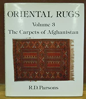 Oriental Rugs, Volume 3 : The Carpets of Afghanistan: R. D. Parsons