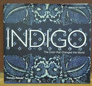 Indigo : The Color That Changed the World: Catherine Legrand