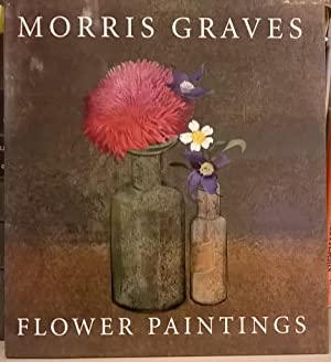 Morris Graves: Flower Paintings