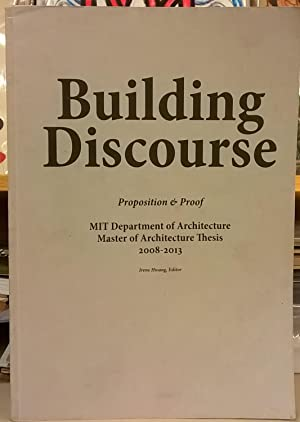 Building Discourse: Proposition & Proof. MIT Department of Architecture, Master Architecture Thes...