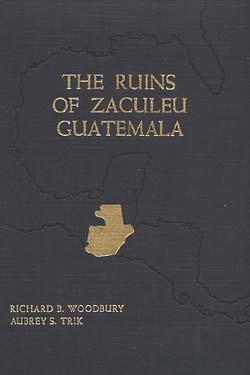 The Ruins of Zaculeu Guatemala 2 volumes.: Woodbury, Richard B., and Aubrey S. Trik.