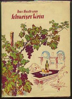 Das Buch vom Schwizer Wein.: Schellenberg, A.