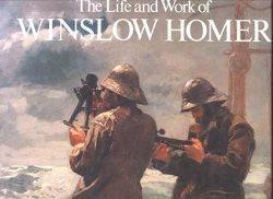 The Life and Work of Winslow Homer: Hendricks, Gordon