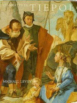 Giambattista Tiepolo: His Life and Art.: Levey, Michael.
