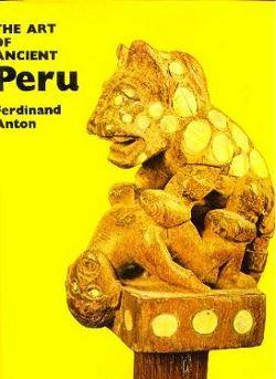The Art of Ancient Peru.: Anton, Ferdinand.