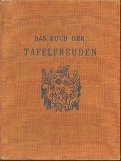 Das Buch Der Tafelfreuden: Gutkind, Curt Sigmar