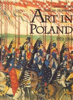 Land of the Winged Horsemen: Art in Poland.: Ostrowski, Jan K.,
