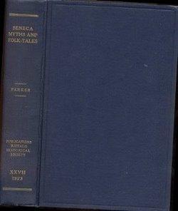 Seneca Myths and Folk-Tales: Parker, Arthur C.