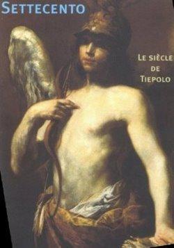 Settecento: le siecle de Tiepolo, Peintures Italiennes du XVIII exposees dans les collections ...
