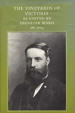 The Vineyards of Victoria as Visited by Ebenezer Ward in 1864: Ward, Ebenezer